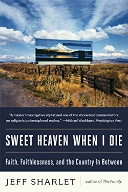Sweet Heaven When I Die: Faith, Faithlessness, and the Country in Between 9780393344233