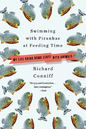 Swimming with Piranhas at Feeding Time: My Life Doing DUMB STUFF with Animals 9780393304572