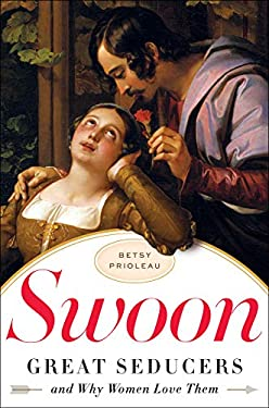 Swoon: Great Seducers and Why Women Love Them 9780393068375