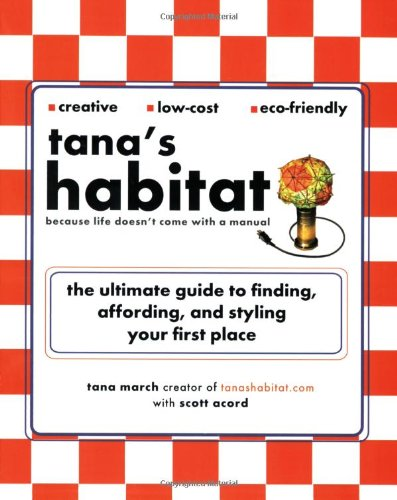 Tana's Habitat: The Ultimate Guide to Finding, Affording, and Styling Your First Place 9780399532924
