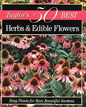 Taylor's 50 Best Herbs and Edible Flowers: Easy Plants for More Beautiful Gardens 9780395873359