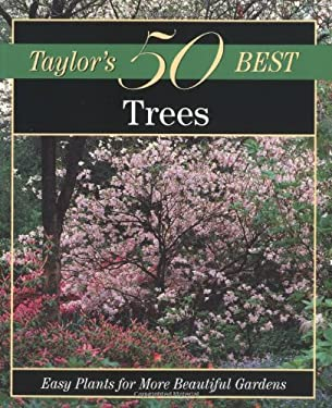 Taylor's 50 Best Trees: Easy Plants for More Beautiful Gardens 9780395873328