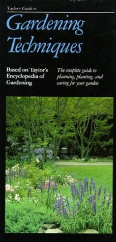 Taylor's Guide to Gardening Techniques: The Complete Guide to Planning, Planting, and Caring for Your Garden 9780395564035