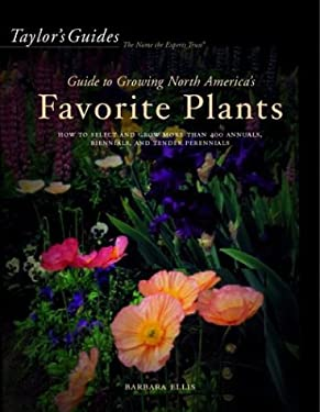 Taylor's Guide to Growing North America's Favorite Plants: Proven Perennials, Annuals, Flowering Trees, Shrubs, & Vines for Every Garden 9780395765357