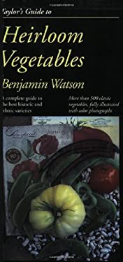 Taylor's Guide to Heirloom Vegetables: A Complete Guide to the Best Historic and Ethnic Varieties 9780395708187