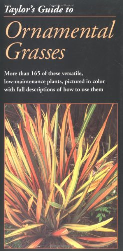 Taylor's Guide to Ornamental Grasses: More Than 165 of These Versatile, Low-Maintenance Plants, Pictured in Color with Full Descriptions of How to Use 9780395797617