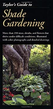 Taylor's Guide to Shade Gardening: More Than 350 Trees, Shrubs, and Flowers That Thrive Under Difficult Conditions, Illustrated with Color Photographs 9780395651650