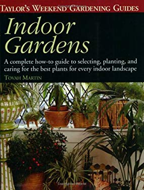 Taylor's Weekend Gardening Guide to Indoor Gardens: A Complete How-To-Guide to Selecting, Planting, and Caring for the Best Plants for Every Indoor La 9780395829448
