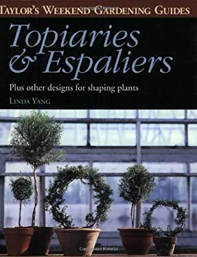 Taylor's Weekend Gardening Guide to Topiaries and Espaliers: Plus Other Designs for Shaping Plants 9780395875162