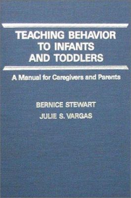 Teaching Behavior to Infants and Toddlers: A Manual for Caregivers and Parents 9780398056384