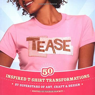 Tease: 50 Inspired T-Shirt Transformations by Superstars of Art, Craft & Design 9780399532160