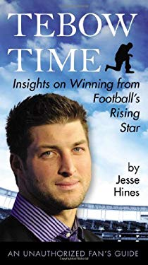 Tebow Time: Insights on Winning from Football's Rising Star 9780399162329