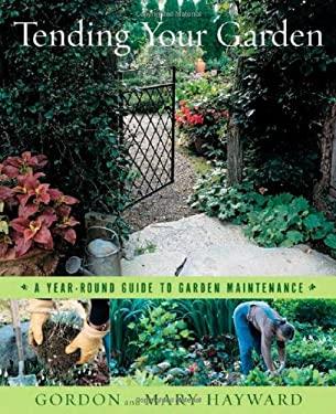 Tending Your Garden: A Year-Round Guide to Garden Maintenance 9780393059045