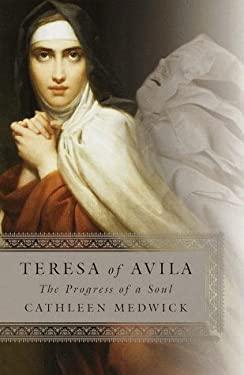 Teresa of Avila: The Progress of a Soul - Medwick, Cathleen
