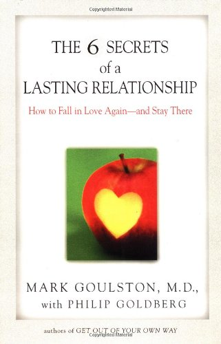 6 Secrets of a Lasting Relationship : How to Fall in Love Again - And Stay There