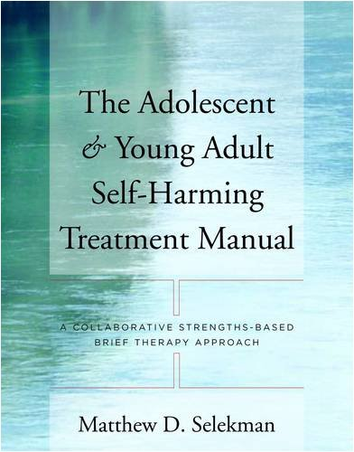 The Adolescent & Young Adult Self-Harming Treatment Manual: A Collaborative Strengths-Based Brief Therapy Approach 9780393705676