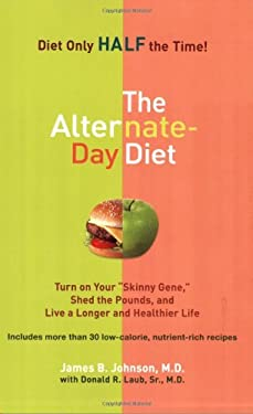 "The Alternate-Day Diet: Turn on Your ""Skinny Gene,"" Shed the Pounds, and Live a Longer and Healthier Life"