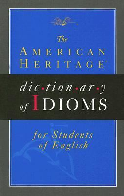 The American Heritage Dictionary of Idioms for Students of English 9780395976203