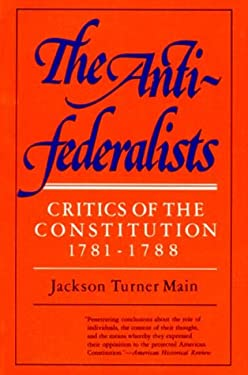 The Antifederalists; Critics of the Constitution, 1781-1788: Critics of the Constitution 1781-1788 9780393007602