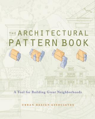 The Architectural Pattern Book: A Tool for Building Great Neighborhoods 9780393731347