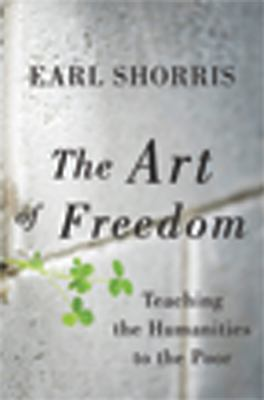 The Art of Freedom: Teaching the Humanities to the Poor 9780393081275