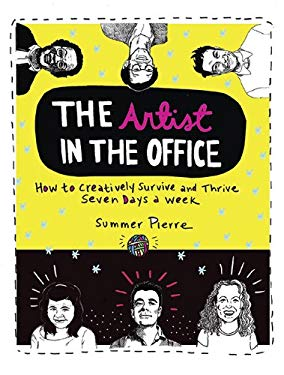The Artist in the Office: How to Creatively Survive and Thrive Seven Days a Week 9780399535642