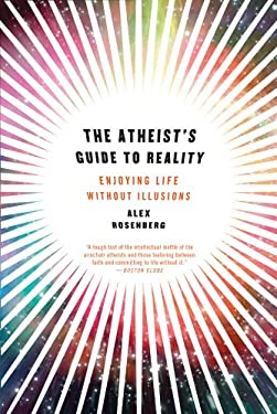 The Atheist's Guide to Reality: Enjoying Life Without Illusions 9780393344110