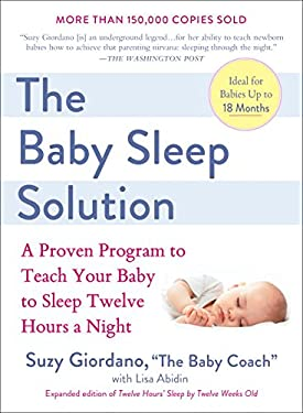The Baby Sleep Solution: A Proven Program to Teach Your Baby to Sleep Twelve Hours a Night 9780399532917