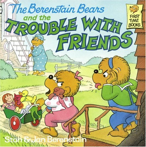 The Berenstain Bears and the Trouble with Friends 9780394873398
