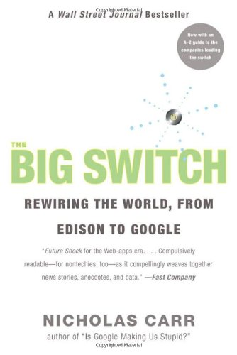 The Big Switch: Rewiring the World, from Edison to Google 9780393333947