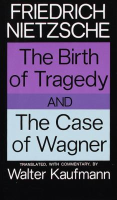 The Birth of Tragedy and the Case of Wagner 9780394703695