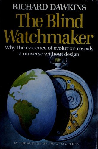 Blind Watchmaker : Why the Evidence of Evolution Reveals a Universe Without Design