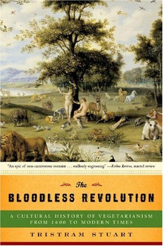 The Bloodless Revolution: A Cultural History of Vegetarianism from 1600 to Modern Times 9780393330649
