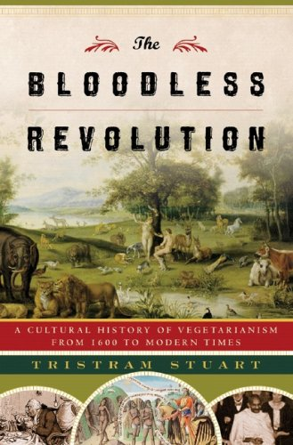 The Bloodless Revolution: A Cultural History of Vegetarianism from 1600 to Modern Times 9780393052206