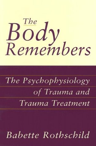 The Body Remembers the Body Remembers: The Psychophysiology of Trauma and Trauma Treatment the Psychophysiology of Trauma and Trauma Treatment 9780393703276
