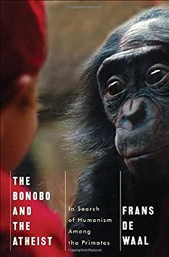 The Bonobo and the Atheist: In Search of Humanism Among the Primates 9780393073775