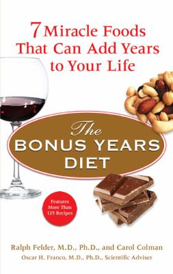 The Bonus Years Diet: 7 Miracle Foods That Can Add Years to Your Life 9780399533990