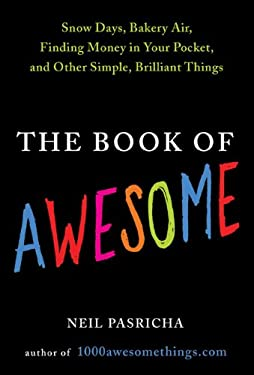 The Book of Awesome: Snow Days, Bakery Air, Finding Money in Your Pocket, and Other Simple, Brilliant Things 9780399156519