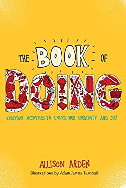 The Book of Doing: Everyday Activities to Unlock Your Creativity and Joy 9780399537349
