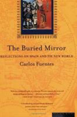 The Buried Mirror: Reflections on Spain and the New World 9780395924990