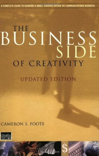 The Business Side of Creativity: The Complete Guide for Running a Graphic Design or Communications Business 9780393730937