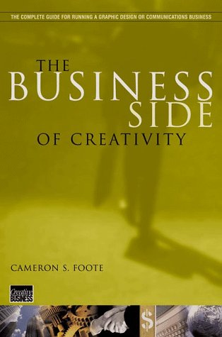 The Business Side of Creativity: The Complete Guide for Running a Graphic Design or Communications Business 9780393730319