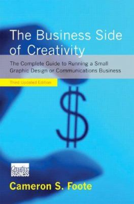The Business Side of Creativity: A Complete Guide to Running a Small Graphic Design or Communications Business 9780393732078