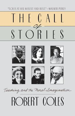 The Call of Stories: Teaching and the Moral Imagination 9780395528150
