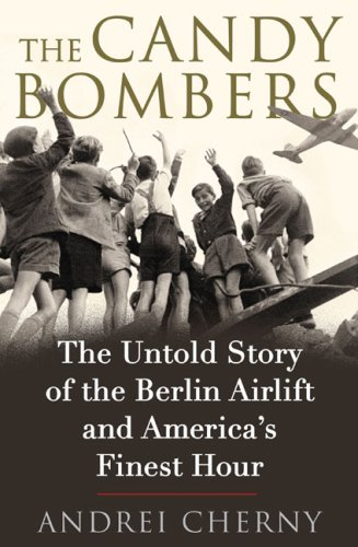 The Candy Bombers: The Untold Story of the Berlin Airlift and America's Finest Hour 9780399154966