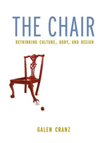 The Chair: Rethinking Culture, Body, and Design 9780393046557