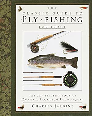 The Classic Guide to Fly-Fishing for Trout: The Fly-Fisher's Book of Quarry, Tackle, & Techniques 9780394587196