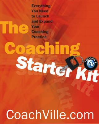 The Coaching Starter Kit: Everything You Need to Launch and Expand Your Coaching Practice 9780393704112