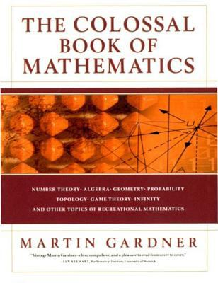The Colossal Book of Mathematics: Classic Puzzles, Paradoxes, and Problems 9780393020236