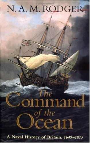 The Command of the Ocean: A Naval History of Britain, 1649-1815 9780393060508